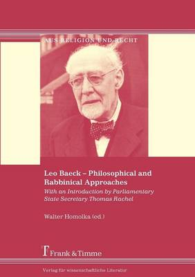 Leo Baeck - Philosophical and Rabbinical Approaches (Paperback)