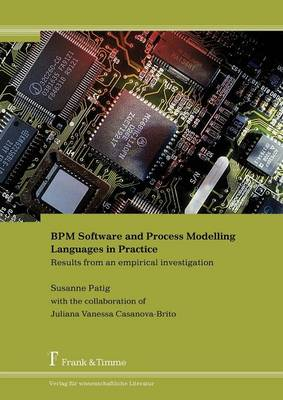 BPM Software and Process Modelling Languages in Practice. Results from an Empirical Investigation (Paperback)
