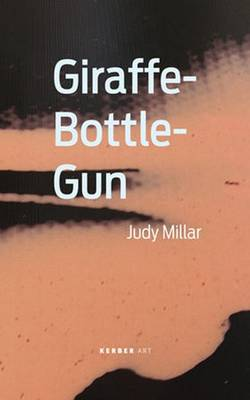 Judy Millar: Giraffe-bottle-gun (Paperback)