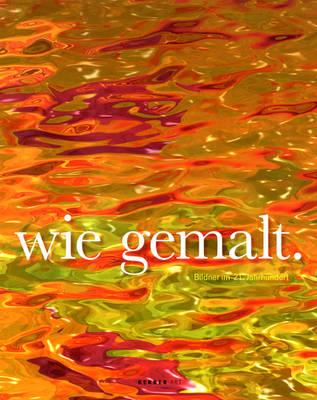 Just Like a Painting/Wie Gemalt: Creators in the 21st Century (Hardback)