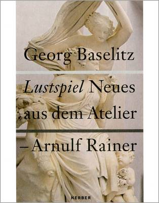 Georg Baselitz/Arnulf Rainer: Lustspiel/comedy. New Works (Hardback)