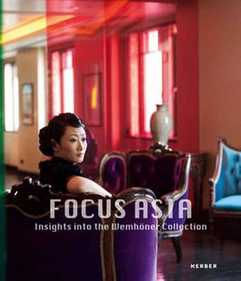 Focus Asia: Insights into the Wemhoner Collection (Hardback)
