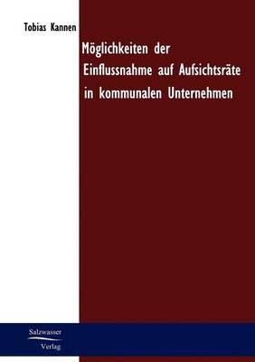 M Glichkeiten Der Einflussnahme Auf Aufsichtsr Te in Kommunalen Unternehmen (Paperback)