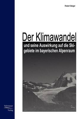 Der Klimawandel Und Seine Auswirkung Auf Die Skigebiete Im Bayrischen Alpenraum (Paperback)