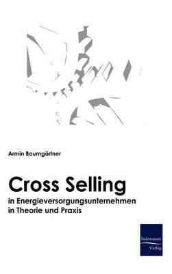 Cross-Selling in Energieversorgungsunternehmen in Theorie Und Praxis (Hardback)