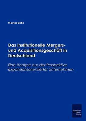 Das Institutionelle Mergers- Und Acquisitionsgeschaft in Deutschland (Paperback)