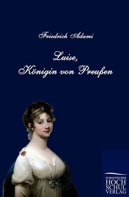 Luise, K Nigin Von Preu En (Paperback)