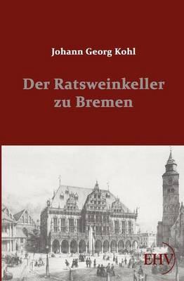 Der Ratsweinkeller Zu Bremen (Paperback)