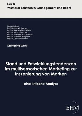 Stand Und Entwicklungstendenzen Im Multisensorischen Marketing Zur Inszenierung Von Marken - Eine Kritische Analyse (Paperback)