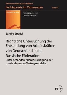 Rechtliche Untersuchung Der Entsendung Von Arbeitskr ften Von Deutschland in Die Russische F deration (Paperback)