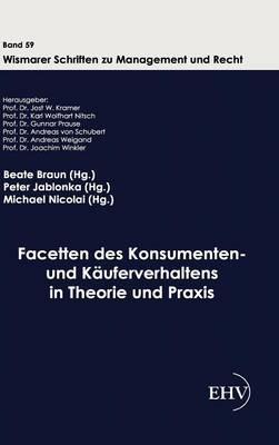 Facetten Des Konsumenten- Und K Uferverhaltens in Theorie Und Praxis (Hardback)