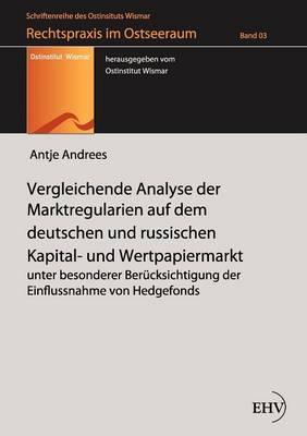 Vergleichende Analyse Der Marktregularien Auf Dem Deutschen Und Russischen Kapital- Und Wertpapiermarkt (Paperback)