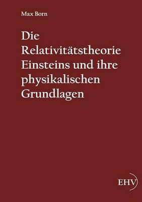 Die Relativitatstheorie Einsteins Und Ihre Physikalischen Grundlagen (Paperback)