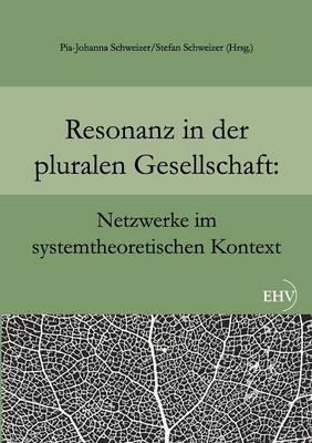 Resonanz in Der Pluralen Gesellschaft: Netzwerke Im Systemtheoretischen Kontext (Paperback)