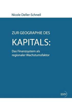 Zur Geographie Des Kapitals: Das Finanzsystem ALS Regionaler Wachstumsfaktor (Paperback)