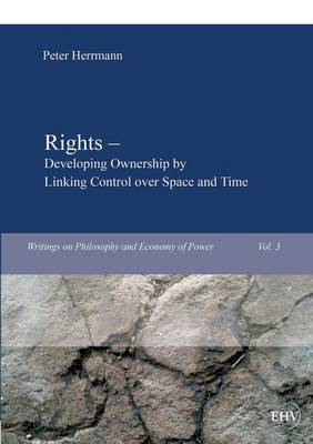 Rights - Developing Ownership by Linking Control Over Space and Time (Paperback)
