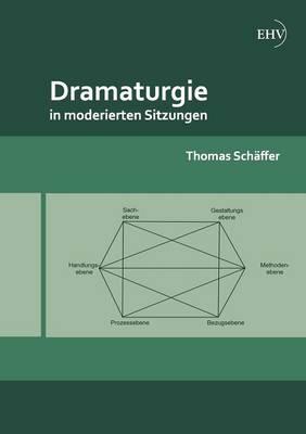 Dramaturgie in Moderierten Sitzungen (Paperback)