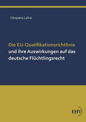 Die Eu-Qualifikationsrichtlinie Und Ihre Auswirkungen Auf Das Deutsche Fluchtlingsrecht (Paperback)