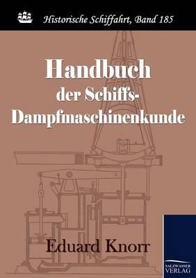 Handbuch Der Schiffs-Dampfmaschinenkunde (Paperback)