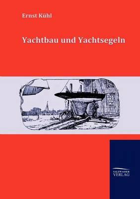 Yachtbau Und Yachtsegeln (Paperback)