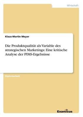 Die Produktqualitat als Variable des strategischen Marketings: Eine kritische Analyse der PIMS-Ergebnisse (Paperback)