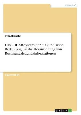Das Edgar-System Der SEC Und Seine Bedeutung Fur Die Heranziehung Von Rechnungslegungsinformationen (Paperback)