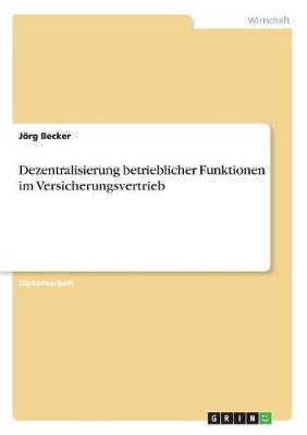 Dezentralisierung Betrieblicher Funktionen Im Versicherungsvertrieb (Paperback)
