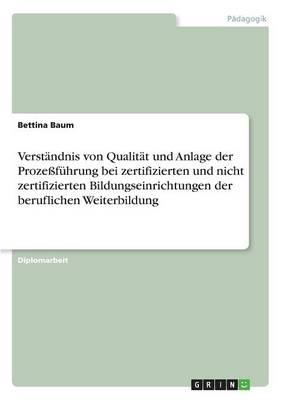 Verstandnis von Qualitat und Anlage der Prozessfuhrung bei zertifizierten und nicht zertifizierten Bildungseinrichtungen der beruflichen Weiterbildung (Paperback)