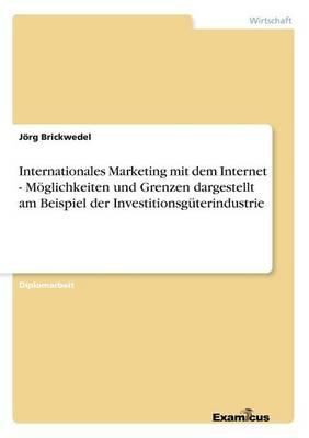 Internationales Marketing mit dem Internet - Moeglichkeiten und Grenzen dargestellt am Beispiel der Investitionsguterindustrie (Paperback)