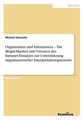 Organisation und Information - Die M glichkeiten und Grenzen des Intranet-Einsatzes zur Unterst tzung organisatorischer Interpretationsprozesse (Paperback)