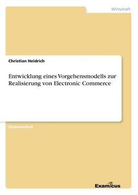 Entwicklung Eines Vorgehensmodells Zur Realisierung Von Electronic Commerce (Paperback)