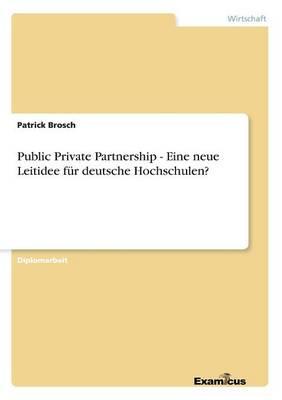 Public Private Partnership - Eine neue Leitidee fur deutsche Hochschulen? (Paperback)
