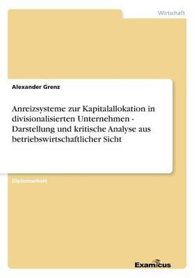 Anreizsysteme zur Kapitalallokation in divisionalisierten Unternehmen - Darstellung und kritische Analyse aus betriebswirtschaftlicher Sicht (Paperback)