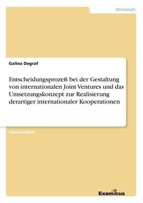 Entscheidungsprozess bei der Gestaltung von internationalen Joint Ventures und das Umsetzungskonzept zur Realisierung derartiger internationaler Kooperationen (Paperback)