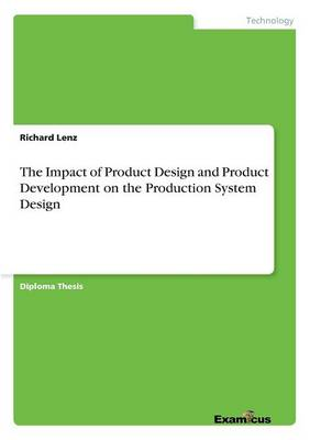 The Impact of Product Design and Product Development on the Production System Design (Paperback)