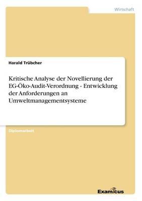 Kritische Analyse der Novellierung der EG-OEko-Audit-Verordnung - Entwicklung der Anforderungen an Umweltmanagementsysteme (Paperback)