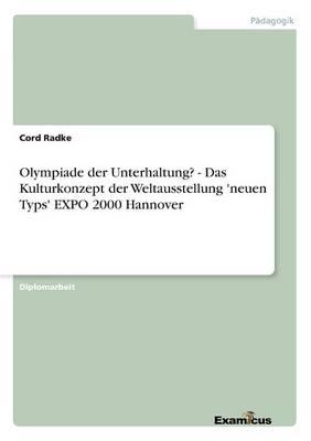 Olympiade der Unterhaltung? - Das Kulturkonzept der Weltausstellung 'neuen Typs' EXPO 2000 Hannover (Paperback)