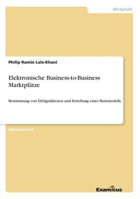 Elektronische Business-to-Business Marktplatze (Paperback)