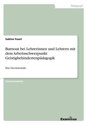 Burnout bei Lehrerinnen und Lehrern mit dem Arbeitsschwerpunkt Geistigbehindertenpadagogik (Paperback)