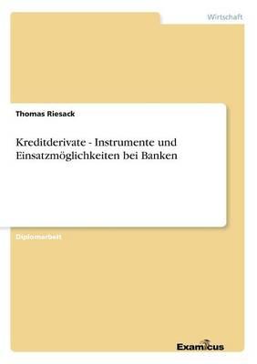 Kreditderivate - Instrumente und Einsatzmoeglichkeiten bei Banken (Paperback)