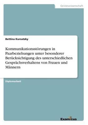 Kommunikationsstoerungen in Paarbeziehungen unter besonderer Berucksichtigung des unterschiedlichen Gesprachsverhaltens von Frauen und Mannern (Paperback)