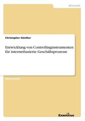 Entwicklung von Controllinginstrumenten fur internetbasierte Geschaftsprozesse (Paperback)