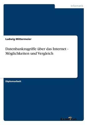 Datenbankzugriffe Uber Das Internet - Moglichkeiten Und Vergleich (Paperback)