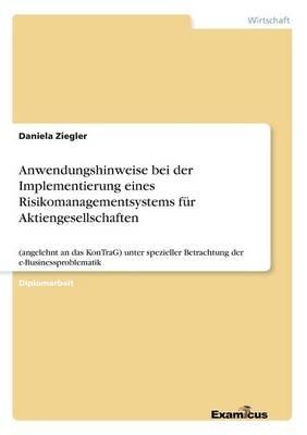 Anwendungshinweise bei der Implementierung eines Risikomanagementsystems fur Aktiengesellschaften (Paperback)