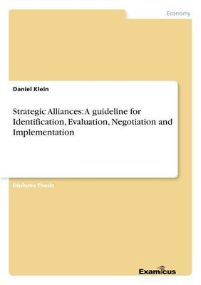 Strategic Alliances: A guideline for Identification, Evaluation, Negotiation and Implementation (Paperback)
