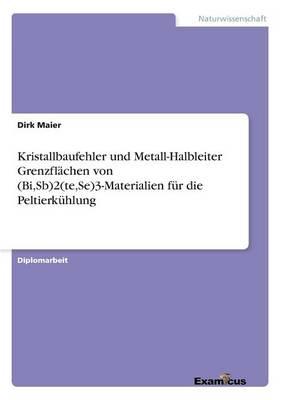 Kristallbaufehler und Metall-Halbleiter Grenzflachen von (Bi, Sb)2(te, Se)3-Materialien fur die Peltierkuhlung (Paperback)