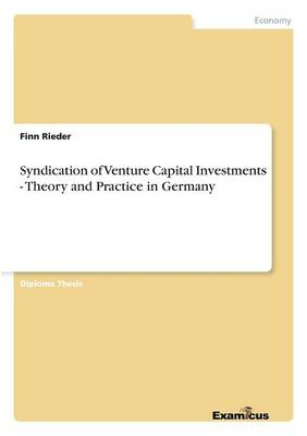 Syndication of Venture Capital Investments - Theory and Practice in Germany (Paperback)