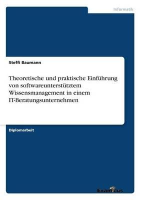 Theoretische und praktische Einf hrung von softwareunterst tztem Wissensmanagement in einem IT-Beratungsunternehmen (Paperback)