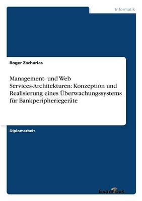 Management- und Web Services-Architekturen: Konzeption und Realisierung eines UEberwachungssystems fur Bankperipheriegerate (Paperback)