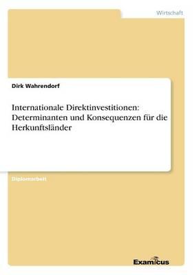 Internationale Direktinvestitionen: Determinanten und Konsequenzen fur die Herkunftslander (Paperback)